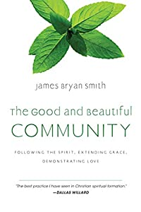The Good and Beautiful Community: Following the Spirit, Extending Grace, Demonstrating Love (The Good and Beautiful Series)