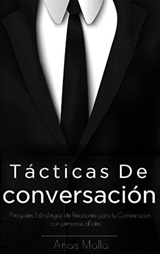 Conversación: Tácticas y estrategias de conversación a las relaciones de maestro para una mejor comunicación con personas difíciles, Cómo comunicarse con ... libros de éxito nº 1) (Spanish Edition)