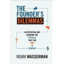 The Founder's Dilemmas: Anticipating and Avoiding the Pitfalls That Can Sink a Startup by Wasserman, Noam (2013) Paperback
