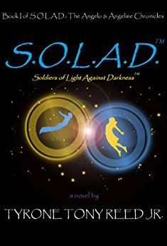 S.O.L.A.D.: Soldiers of Light Against Darkness: Book I of the Angelo & Angeline Chronicles by [Reed Jr., Tyrone]