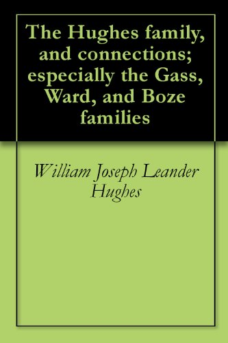 The Hughes family, and connections; especially the Gass, Ward, and Boze - Joseph Hughes William