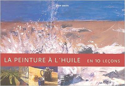 En ligne téléchargement La peinture à l'huile : En 10 leçons pdf ebook