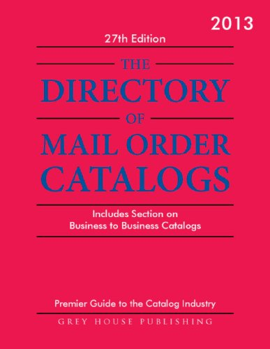 Mail Order Catalog - The Directory of Mail Order Catalogs 2013: Includes Separate Section on Business to Business Catalogs