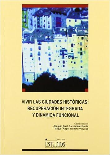 Descarga gratuita de libros electrónicos móviles Vivir las ciudades históricas: recuperación integrada y dinámica funcional. (ESTUDIOS) PDF 8489958467