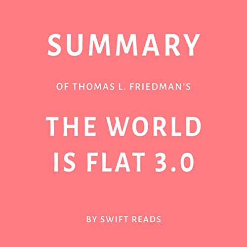 - Summary of Thomas L. Friedman's The World Is Flat 3.0