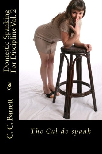 Domestic Spanking For Discipline Vol. 2: The Cul-de-spank (Volume 2)