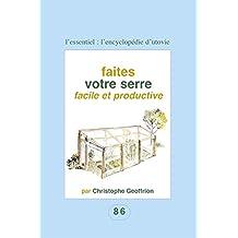 Faites votre serre facile et productive: Pour les amateurs du fait maison ! (L'essentiel : l'encyclopédie d'Utovie t. 3) (French Edition)