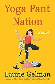 Yoga Pant Nation: A Novel (Class Mom, 3)