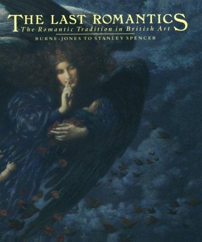 The Last Romantics: The Romantic Tradition in British Art : Burne-Jones to Stanley Spencer