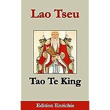 Tao Te King (Edition Enrichie): Le livre de la Voie et de la Vertu (French Edition)
