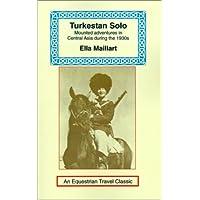 Turkestan Solo: A Journey Through Central Asia (Equestrian Travel Classics)