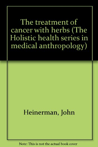 The treatment of cancer with herbs (The Holistic health series in medical anthropology)