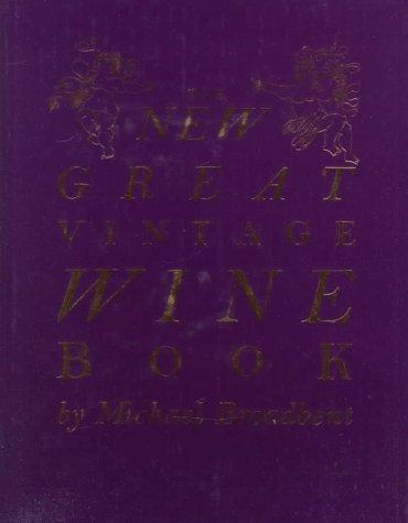 The New Great Vintage Wine (Michael Broadbents Vintage Wine)