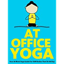 At Office Yoga: Your At Work Yoga Guide For Stiff Bodies That Sit All Day (Just Do Yoga Book 7)