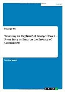 george orwell elephant essay