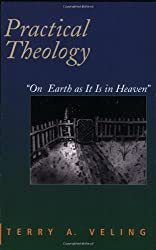Practical Theology: On Earth As It Is in Heaven