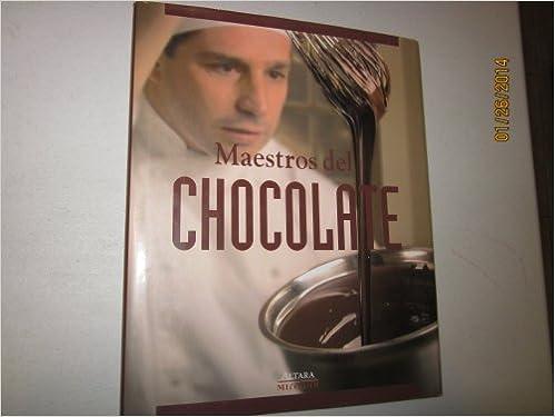 Maestros Del Chocolate - Chile (Maestros del Chocolate una Publicacion de Altara-Mireaux LTDA.) (Spanish) Hardcover – 2010