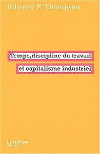 Temps, discipline du travail et capitalisme industriel par Edward P. Thompson