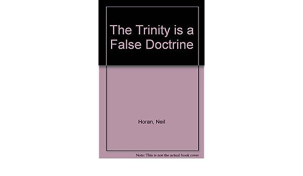The Trinity is a False Doctrine: Neil Horan: 9781907107337