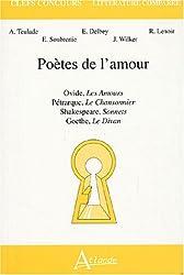 Poètes de l'amour : Ovide, Les Amours ; Pétrarque, Le chansonnier ; Shakespeare, Sonnets ; Goethe, Le Divan