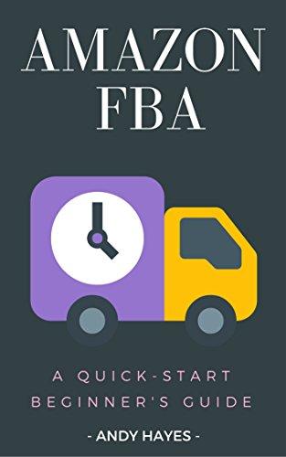 Amazon FBA : A Quick-start Beginner's Guide