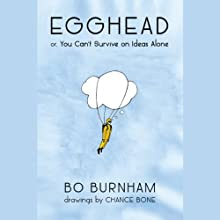 Egghead: Or, You Can't Survive on Ideas Alone Audiobook by Bo Burnham Narrated by Bo Burnham