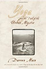 Yoga and the Path of the Urban Mystic by Darren Main (2007-10-29) Paperback