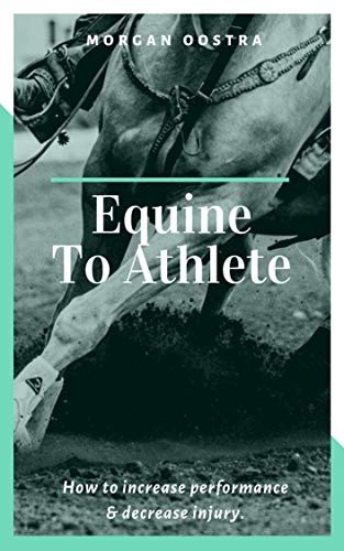 Equine To Athlete: How to increase performance and decrease injury. por Morgan Oostra
