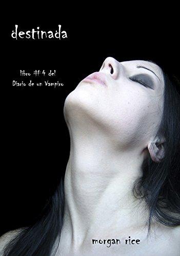Destinada (Libro #4 del Diario de un Vampiro) (Spanish Edition) by