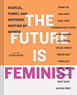 Book Cover: The Future is Feminist: Radical, Funny, and Inspiring Writing by Women