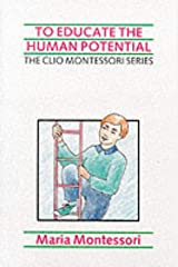 To Educate the Human Potential (The Clio Montessori Series) Paperback