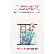 To Educate the Human Potential (The Clio Montessori Series)
