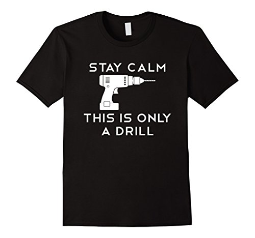 - Mens Stay Calm This is Only A Drill T-Shirt 2XL Black
