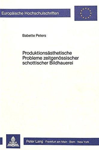 Produktionsästhetische Probleme zeitgenössischer schottischer Bildhauerei: Eine exemplarische Untersuchung der Kunstproduktion der in Schottland ... Universitaires Européennes) (German Edition)