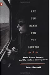 Are You Ready for the Country: Elvis, Dylan, Parsons and the Roots of Country Rock Paperback