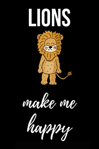 (Lions Make Me Happy: Cute Journal / Notebook / Notepad / Diary, Gifts For Lion Lovers (Lined, 6