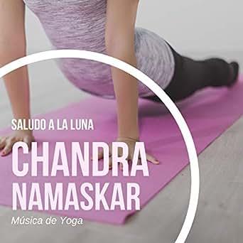 Saludo a la Luna Chandra Namaskar: Música de Yoga by Musica ...
