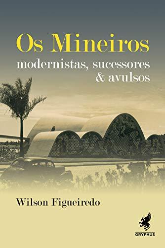 Os Mineiros. Modernistas, Sucessores e Avulsos