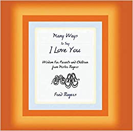 Many Ways To Say I Love You Rogers Fred 9781401384166 Amazon Com Books