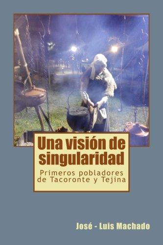 Una vision de singularidad: Primeros pobladores de Tacoronte y Tejina (Gabinete Isleo de Publicaciones) (Volume 2) (Spanish Edition) [Jose - Luis Machado] (Tapa Blanda)