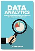 Data Analytics: What Every Business Must Know About Big Data And Data Science (Data Analytics for Business, Predictive Analysis, Big Data)