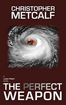 The Perfect Weapon: A Lance Priest / Preacher Thriller (No. 2) by [Metcalf, Christopher]