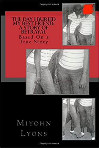 The Day I Buried My Best Friend A Story Of Betrayal Miyohn Lyons