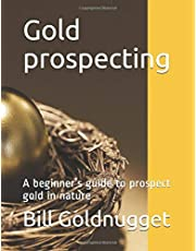 Gold prospecting: A beginner's guide to prospect gold in nature