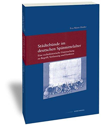 Städtebünde im deutschen Spätmittelalter: Eine rechtshistorische Untersuchung zu Begriff, Verfassung und Funktion (Studien zur Europäischen Rechtsgeschichte)