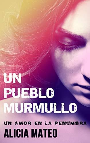 UN PUEBLO MURMULLO: Novela romántica y sentimental sobre un amor en la penumbra (Spanish