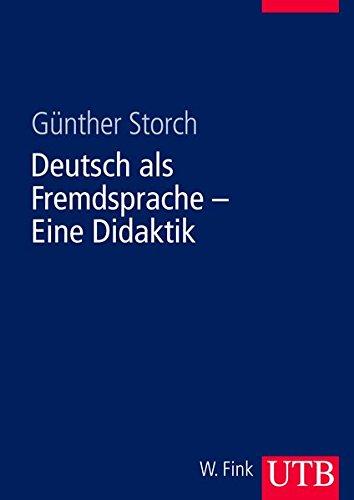 Deutsch als Fremdsprache - Eine Didaktik: Theoretische Grundlagen und praktische Unterrichtsgestaltung