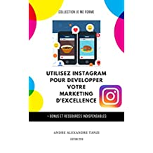 UTILISEZ INSTAGRAM POUR DEVELOPPER UN  MARKETING D'EXCELLENCE + BONUS (French Edition)