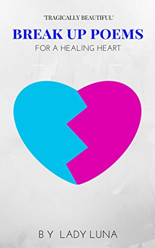 Amazon.com: Break Up Poems: For A Healing Heart eBook: Lady Luna ...