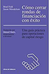 Cómo cerrar rondas de financiación con éxito: Una guía práctica para operaciones de capital riesgo (Temáticos) (Spanish Edition) Kindle Edition